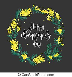 Happy Women s Day inscription written with elegant font and round wreath made of yellow mimosa flowers and green leaves. Festive spring floral decoration. Vector illustration for greeting card.