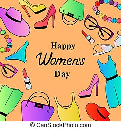 Happy Womens Day. Female clothing and accessories.