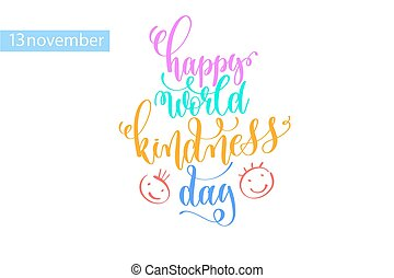happy world kindness day hand lettering inscription to 13 November holiday design, calligraphy vector illustration