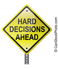 Hard decisions Ahead - Hard decisions ahead yellow street...