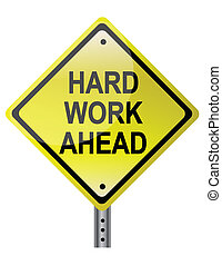 Hard work ahead street sign. Vector file also available.