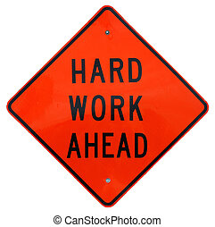 Hard Work Ahead sign