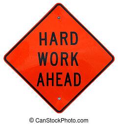 Hard Work Ahead sign