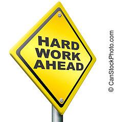 hard work ahead yellow warning road sign, tough job be ...