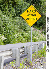 hard work - Hard work ahead sign