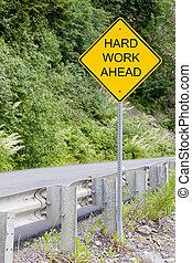 hard work - Hard work ahead sign
