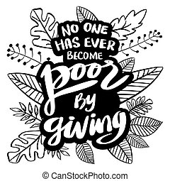 Has no ever become poor by giving. Motivational quote.