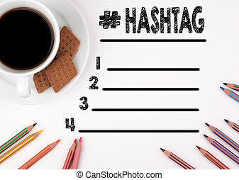 Hashtag blank list. White desk with a pencil and a cup of coffee