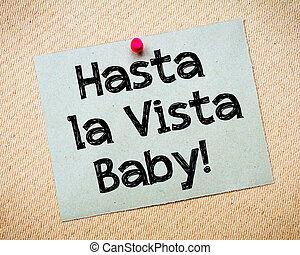 Hasta la Vista Baby Message. Recycled paper note pinned on...