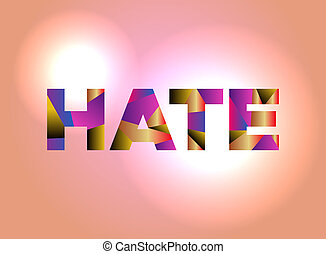 Hate Concept Colorful Word Art Illustration