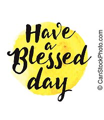 Have a Blessed Day Typographic Design Motivational Christian...