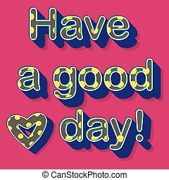 Have a good day typographic design. Vector illustration.