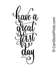 have a great first day - hand lettering inscription text for bac