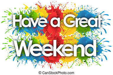 Have a great weekend in splash?s background