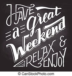 Have a great weekend relax and enjoy chalkboard - Have a ...