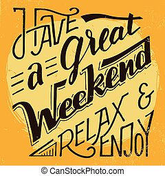 Have a great weekend relax and enjoy lettering
