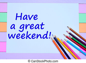 Have a great weekend words on paper