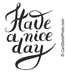 Have a nice day black and white hand lettering phrase,...