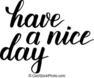 Have a nice day brush calligraphy - Have a nice day modern...