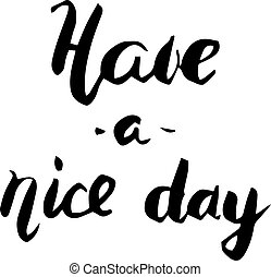 Have a nice day. Brush lettering
