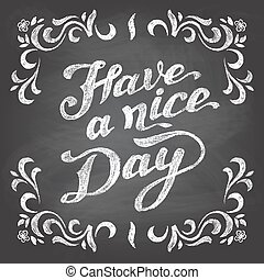 Have a nice day chalkboard - Have a nice day. Chalkboard...