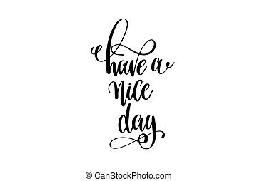 have a nice day - hand lettering inscription, motivation and...