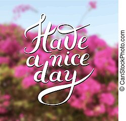 Have a nice day hand lettering phrase on floral blur...