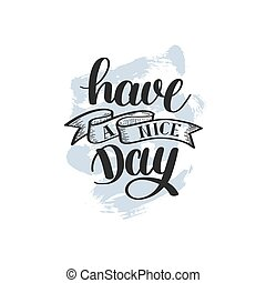 Have a nice day hand lettering positive phrase on abstract brush