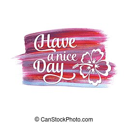 Have a nice day handwritten lettering - Have a nice day...