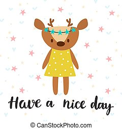 Have a nice day. Inspirational quote. Hand drawn lettering. Motivational poster. Cute deer