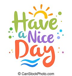 Have a Nice Day Lettering - Vector stock of have a nice day...