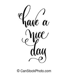have a nice day - motivation morning black and white hand...