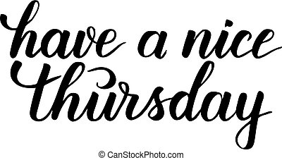 Have a nice thursday brush calligraphy - Have a nice...