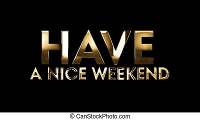 Have a nice weekend - text animation with gold letters over...