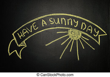 Have a sunny day with Ribbon Banner, written with chalk on a blackboard