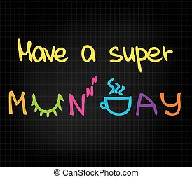 Have a super Monday - Sletch words of having super happy...