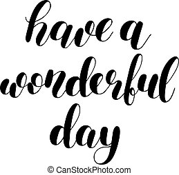 Have a wonderful day. Brush lettering.