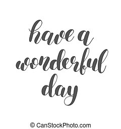 Have a wonderful day. Brush lettering. - Have a wonderful ...