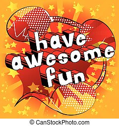 Have Awesome Fun - Comic book style word.