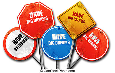 have big dreams, 3D rendering, rough street sign collection