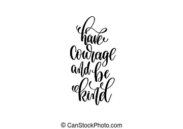 have courage and be kind hand written lettering