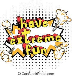 Have Extreme Fun - Comic book style word.