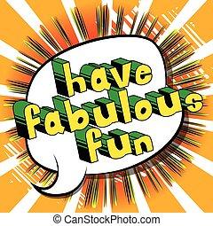 Have Fabulous Fun - Comic book style word.