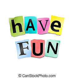 Illustration depicting cutout printed letters arranged to form the words have fun.