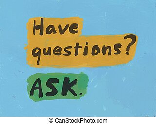 have questions ask