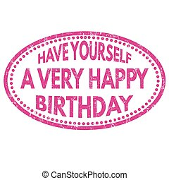 Have yourself a very happy birthday sign or stamp