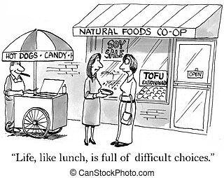 """""""Life, like lunch, is full of difficult choices."""""""