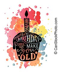 Having Another Birthday Does Not Make You Old text with cupcake and candle as Birthday logotype, badge and icon