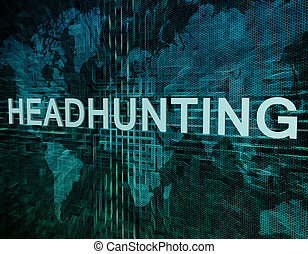 Headhunting text concept on green digital world map...