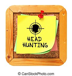 Headhunting. Yellow Sticker on Bulletin.